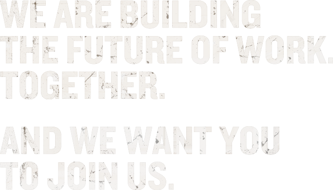 We are building the future of work together. And we want you to join us.